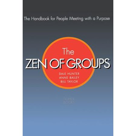 The Zen Of Groups : The Handbook for People Meeting with a Purpose - 4 People Groups