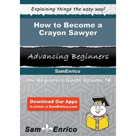 How to Become a Crayon Sawyer - eBook