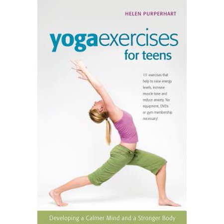 Yoga Exercises for Teens : Developing a Calmer Mind and a Stronger Body (Science Books For Teens)