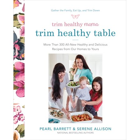 Trim Healthy Mama's Trim Healthy Table : More Than 300 All-New Healthy and Delicious Recipes from Our Homes to - More Than Perfect