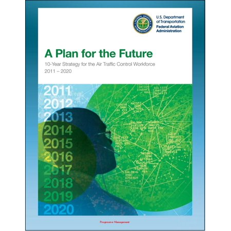 Service Training - A Plan for the Future: 10-Year Strategy for the Air Traffic Control Workforce 2011-2020, TRACON, Terminal and En Route Services, Training and Hiring Process, Staffing Requirements - eBook