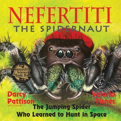 Nefertiti, the Spidernaut : The Jumping Spider Who Learned to Hunt in Space