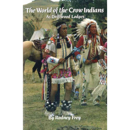 The World of the Crow Indians: As Driftwood Lodges