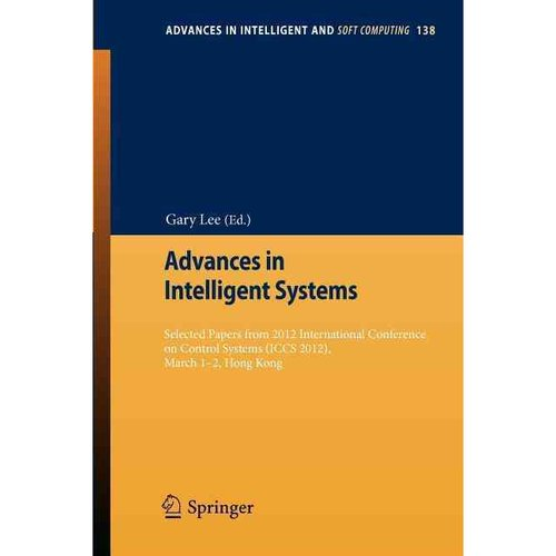 Advances in Intelligent Systems: Selected Papers from 2012 International Conference on Control Systems (Iccs 2012), March 1-2, Hong Kong