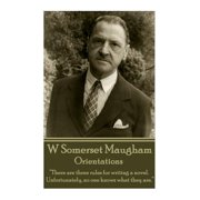"W. Somerset Maugham - Orientations : ""There Are Three Rules for Writing a Novel. Unfortunately, No One Knows What They Are."""