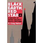 Black Earth, Red Star: A History of Soviet Security Policy, 1917 1991 (Paperback)