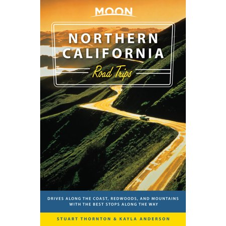 Moon Northern California Road Trips : Drives along the Coast, Redwoods, and Mountains with the Best Stops along the (Best Way To Stop Farting)