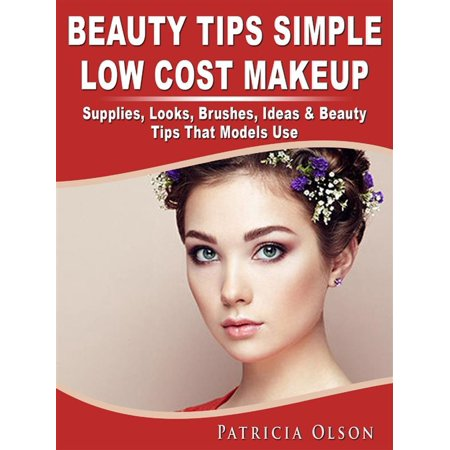 Beauty Tips Simple Low Cost Makeup Supplies, Looks, Brushes, Ideas & Beauty Tips That Models Use - eBook