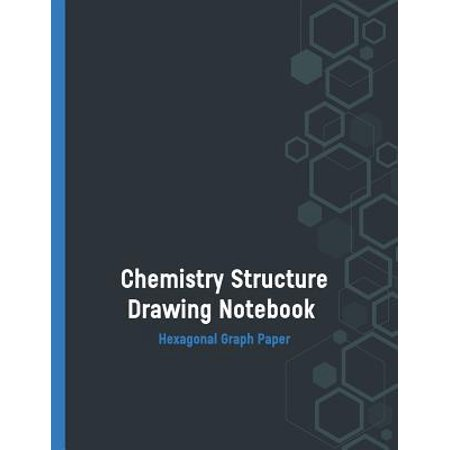 Chemistry Structure Drawing Notebook Hexagonal Graph Paper : Organic Chemistry Hexagonal Graph Paper Notebook; Chemistry Structure Drawing Hexagon Paper; Chemistry Drawing Paper; Hex Paper; Hexagon Paper Templates; Chemistry Notebook; Science (Hexagon The Shape)