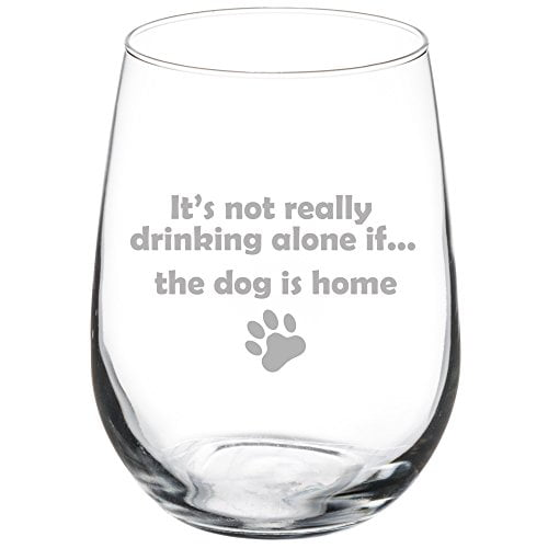 17 oz Stemless Wine Glass Funny It's not really drinking alone if the dog is home by