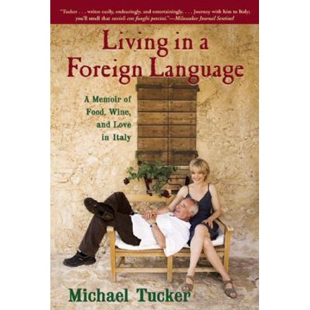 - Living in a Foreign Language : A Memoir of Food, Wine, and Love in Italy