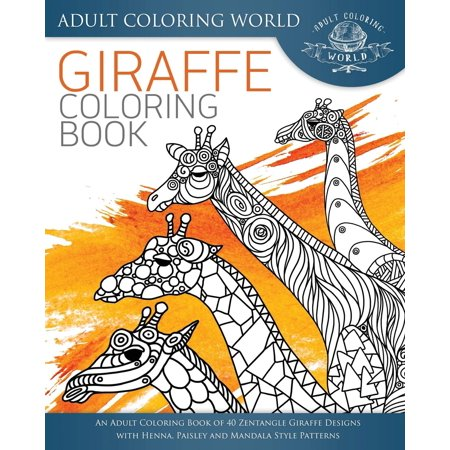 Giraffe Coloring Book: An Adult Coloring Book of 40 Zentangle Giraffe Designs with Henna, Paisley and Mandala Style Patterns (Paperback)
