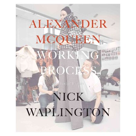 Alexander McQueen: Working Process Photographs by Nick Waplington by