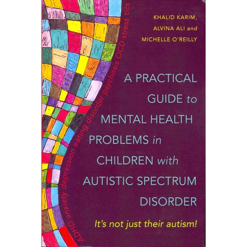 A Practical Guide to Mental Health Problems in Children With Autistic Spectrum: It's Not Just Their Autism!