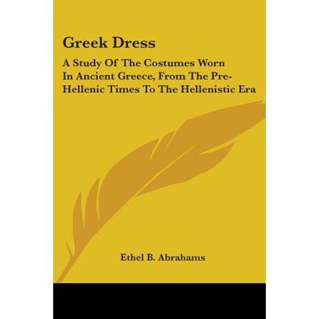 Ethel Mertz Costume (Greek Dress : A Study of the Costumes Worn in Ancient Greece, from the Pre-Hellenic Times to the Hellenistic)