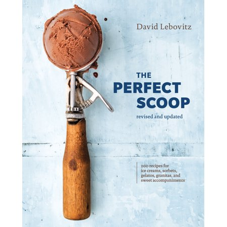 The Perfect Scoop, Revised and Updated: 200 Recipes for Ice Creams, Sorbets, Gelatos, Granitas, and Sweet