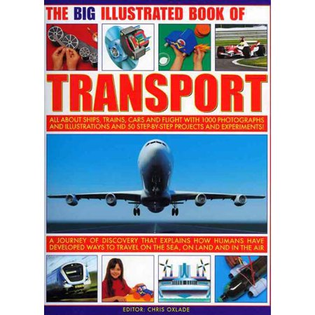 The Big Illustrated Book Of Transport  All About Ships  Trains  Cars And Flight