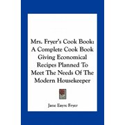 Mrs. Fryer's Cook Book : A Complete Cook Book Giving Economical Recipes Planned to Meet the Needs of the Modern Housekeeper