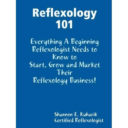 Réflexologie 101, tout un réflexologues Les débutants doit savoir pour commencer, cultiver et commercialiser leur entreprise