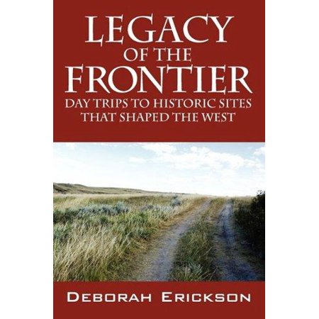 Legacy Of The Frontier  Day Trips To Historic Sites That Shaped The West