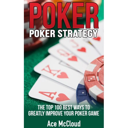 Poker Strategy: The Top 100 Best Ways To Greatly Improve Your Poker Game - (Best Military Strategy Games)