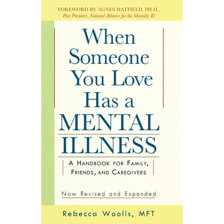 When Someone You Love Has a Mental Illness : A Handbook for Family, Friends, and Caregivers, Revised and (Handbook Of Adhesive Technology Revised And Expanded)