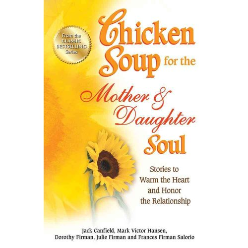 Chicken Soup for the Mother & Daughter Soul: Stories to Warm the Heart and Honor the Relationship