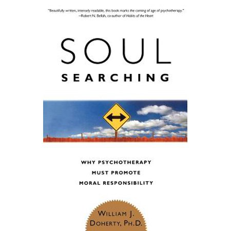 Soul Searching : Why Psychotherapy Must Promote Moral