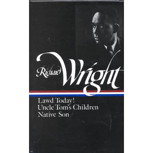 Richard Wright: Early Works Lawd Today! Uncle Toms Children Native Son
