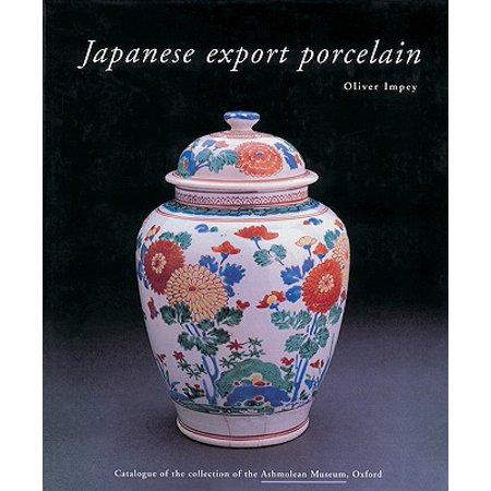 Japanese Export Porcelain : Catalogue of the Collection of the Ashmolean Museum, (Over Collection Oxford)