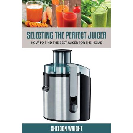 Selecting the Perfect Juicer: How to Find the Best Juicer for the Home