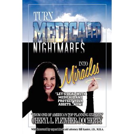 Turn Medicaid Nightmares Into Miracles : Let's Deal with Medicaid and Protect Your Assets -
