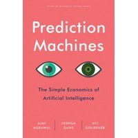 Prediction Machines: The Simple Economics of Artificial Intelligence (Hardcover)