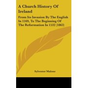 A Church History of Ireland : From Its Invasion by the English in 1169, to the Beginning of the Reformation in 1532 (1863)