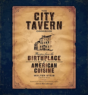 The City Tavern Cookbook : Recipes from the Birthplace of American Cuisine