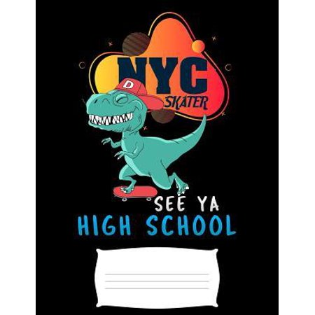 NYC skater see ya high school: Funny T-Rex dinosaur college ruled composition notebook for graduation / back to school 8.5x11