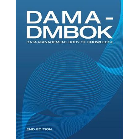 Dama-Dmbok (2nd Edition) : Data Management Body of (The Data Warehouse Lifecycle Toolkit 2nd Edition)