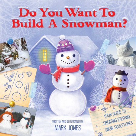Do You Want to Build a Snowman? : Your Guide to Creating Exciting Snow-Sculptures](Build Snowman)