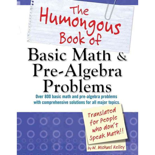 The Humongous Book of Basic Math & Pre-Algebra Problems: Translated for People Who Don't Speak Math
