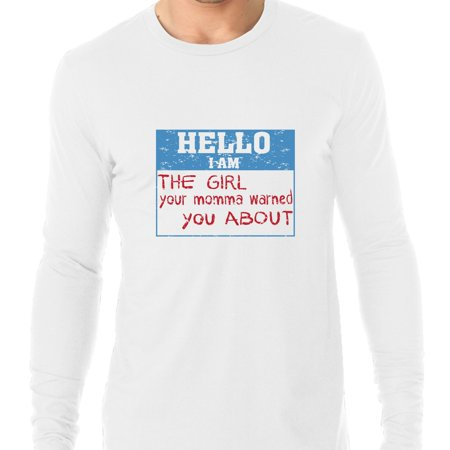 Hello I Am The Girl Your Momma Warned You About Men's Long Sleeve T-Shirt