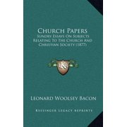 Church Papers : Sundry Essays on Subjects Relating to the Church and Christian Society (1877)