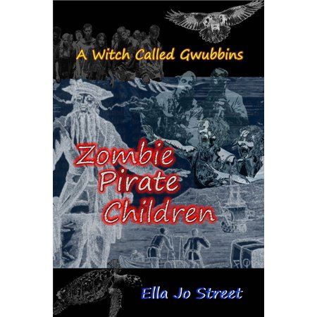 Zombie Pirate Children (A Witch Called Gwubbins Series) - - Zombie Pirates
