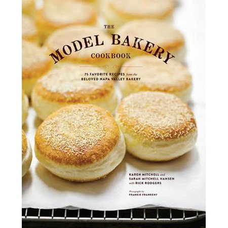 Napa Valley Pinot - The Model Bakery Cookbook : 75 Favorite Recipes from the Beloved Napa Valley Bakery