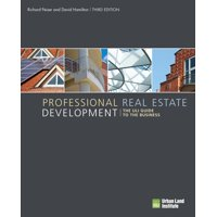 Professional Real Estate Development : The ULI Guide to the Business