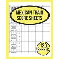 Mexican Train Score Sheets: 120 Mexican Train Score Sheets - Mexican Train Score Keeper Notebook - Mexican Train Score Pads - Perfect Scorebook for Mexican Train ScoreKeeping (Paperback)