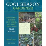 Cool Season Gardener : Extend the Harvest, Plan Ahead, and Grow Vegetables Year Round