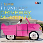 NPR More Funniest Driveway Moments - Audiobook