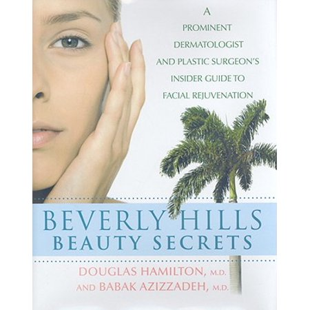 Beverly Hills Beauty Secrets : A Prominent Dermatologist and Plastic Surgeon's Insider Guide to Facial (Dr Beverly Hills)