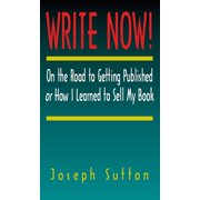 Write Now! On the Road to Getting Published or How I Learned to Sell My Book - eBook