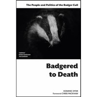 Badgered to Death: The People and Politics of the Badger Cull: Introduction by Chris Packham (Paperback)